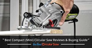 Best Compact (Mini) Circular Saw