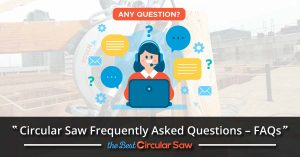 Circular Saw Frequently Asked Questions